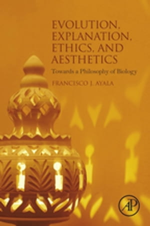 Evolution,  Explanation,  Ethics and Aesthetics Towards a Philosophy of Biology