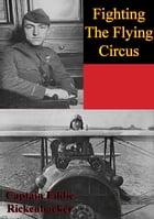 Fighting The Flying Circus [Illustrated Edition] by Captain Eddie Rickenbacker