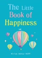 The Little Book of Happiness: Simple Practices for a Good Life by Miriam Akhtar