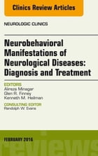 Neurobehavioral Manifestations of Neurological Diseases: Diagnosis & Treatment, An Issue of Neurologic Clinics, E-Book by Alireza Minagar, MD, FAAN