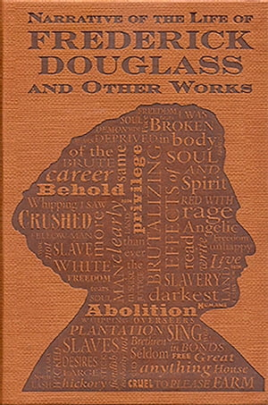 Narrative of the Life of Frederick Douglass and Other Works by Frederick Douglass