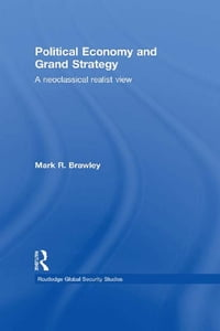 Political Economy and Grand Strategy: A Neoclassical Realist View
