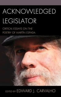 Acknowledged Legislator: Critical Essays on the Poetry of Martín Espada