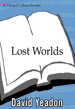 Book Lost Worlds: Exploring the Earth's Remote Places by David Yeadon