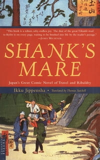 Shank's Mare: A Translation of the Tokaido Volumes of Hizakurige: Japan's Great Comic Novel of…