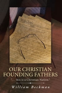 "Our Christian Founding Fathers: "". . . this is a Christian Nation."""
