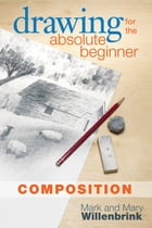 Drawing for the Absolute Beginner, Composition by Mark Willenbrink