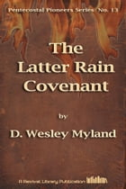 The Latter Rain Covenant by David Wesley Myland