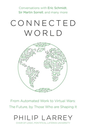 Connected World From Automated Work to Virtual Wars: The Future,  By Those Who Are Shaping It