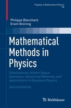 Mathematical Methods in Physics: Distributions, Hilbert Space Operators, Variational Methods, and Applications in Quantum Physics by Philippe Blanchard