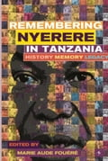 9789987753475 - Fouere, Marie-Aude: Remembering Julius Nyerere in Tanzania: History, Memory, Legacy - Kitabu