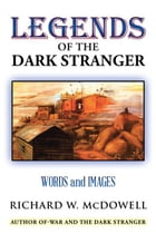 Legends of the Dark Stranger: Words and Images by Richard W. McDowell