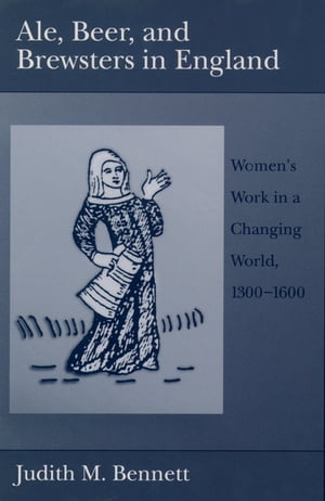 Ale,  Beer,  and Brewsters in England Women's Work in a Changing World,  1300-1600