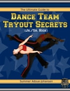 The Ultimate Guide to Dance Team Tryout Secrets (Jr./Sr. High), 3rd Edition by Summer Adoue-Johansen