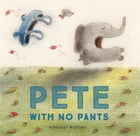 Pete With No Pants Cover Image