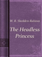 The Headless Princess by W. R. Shedden-Ralston