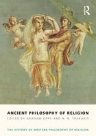 Ancient Philosophy of Religion: The History of Western Philosophy of Religion, Volume 1