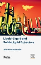 Liquid-Liquid and Solid-Liquid Extractors by Jean-Paul Duroudier
