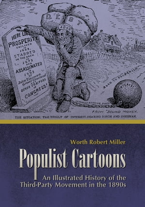 Populist Cartoons An Illustrated History of the Third-Party Movement of the 1890s