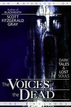 The Voices of the Dead: Dark Tales and Lost Souls by Scott Fitzgerald Gray