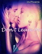 Don't Leave Me by Ms. Phoenix