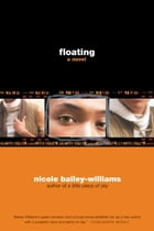 Floating: A Novel by Nicole Bailey Williams