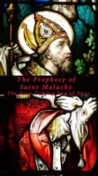 The Prophecy of Saint Malachy: The Soon Coming End of Days by Joseph Lumpkin