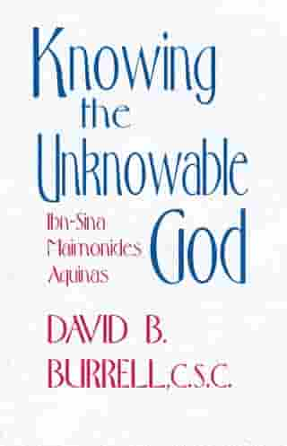 Knowing the Unknowable God: Ibn-Sina, Maimonides, Aquinas