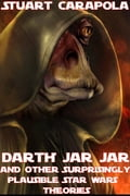 Darth Jar Jar (And Other Surprisingly Plausible Star Wars Theories) b8a8168f-c616-4be2-93b7-4beb82ff5f90