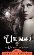 Undraland: Book One in the Undraland Series by Mary E. Twomey