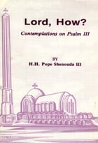 Lord, How?: Contemplations on Psalm 3 by H.H. Pope Shenouda III