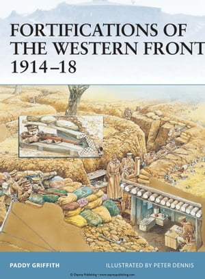 Fortifications of the Western Front 1914–18 by Paddy Griffith