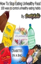 How to stop eating unhealthy food, 100 Ways to control unhealthy eating habits by PrettyKeli