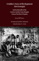 A Soldier's Story of His Regiment (61st Georgia): And Incidentally of the Lawton-Gordon-Evans Brigade Army of Northern Virginia by George Washington Nichols