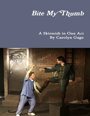 Bite My Thumb: A Skirmish in One Act by Carolyn Gage