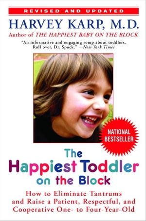 The Happiest Toddler on the Block: How to Eliminate Tantrums and Raise a Patient, Respectful and Cooperative One- to Four-Year-Old: Rev by Harvey Karp, M.D.