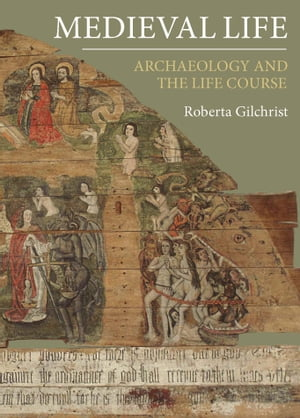 Medieval Life Archaeology and the Life Course