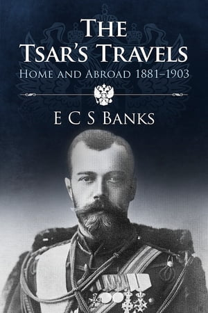 The Tsar's Travels Home and Abroad 1881-1903
