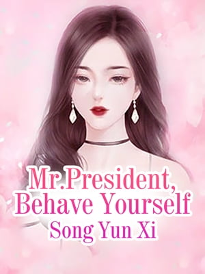 Mr.President, Behave Yourself: Volume 7 by Song YunXi