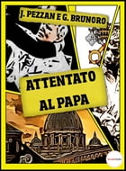 Attentato al Papa by Jacopo Pezzan