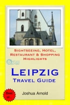 Leipzig Travel Guide: Sightseeing, Hotel, Restaurant & Shopping Highlights by Joshua Arnold