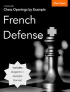 Chess Openings by Example: French Defense by J. Schmidt