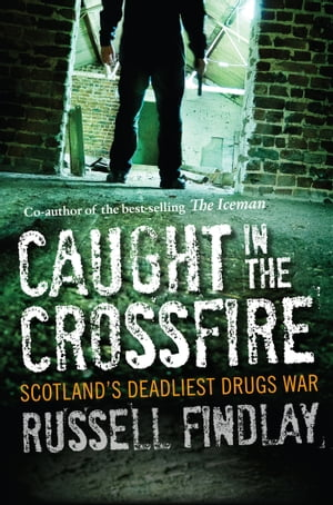 Caught in the Crossfire Scotland s Deadliest Drugs War