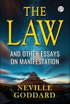 The Law: And Other Essays on Manifestation by Neville Goddard
