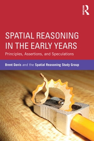 Spatial Reasoning in the Early Years: Principles, Assertions, and Speculations