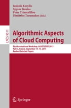 Algorithmic Aspects of Cloud Computing: First International Workshop, ALGOCLOUD 2015, Patras, Greece, September 14-15, 2015. Revised Selecte by Ioannis Karydis