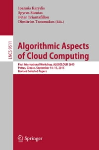 Algorithmic Aspects of Cloud Computing: First International Workshop, ALGOCLOUD 2015, Patras…