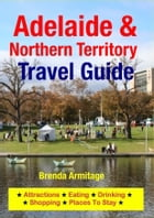 Adelaide & Northern Territory Travel Guide: Attractions, Eating, Drinking, Shopping & Places To Stay by Brenda Armitage