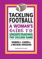Tackling Football: A Woman's Guide to Understanding the College Game by Sandra L Caron & J Michael Hodgson