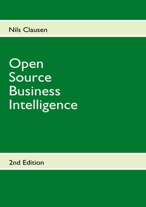 Open Source Business Intelligence by Nils Clausen